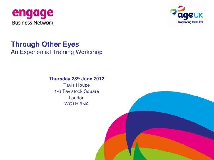 Through Other EyesAn Experiential Training Workshop             Thursday 28th June 2012                   Tavis House     ...