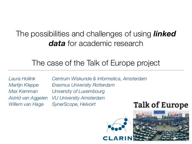 The possibilities and challenges of using linked data for academic research The case of the Talk of Europe project Laura H...