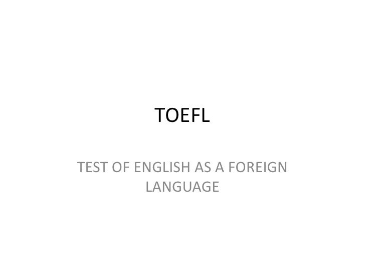 TOEFLTEST OF ENGLISH AS A FOREIGN         LANGUAGE