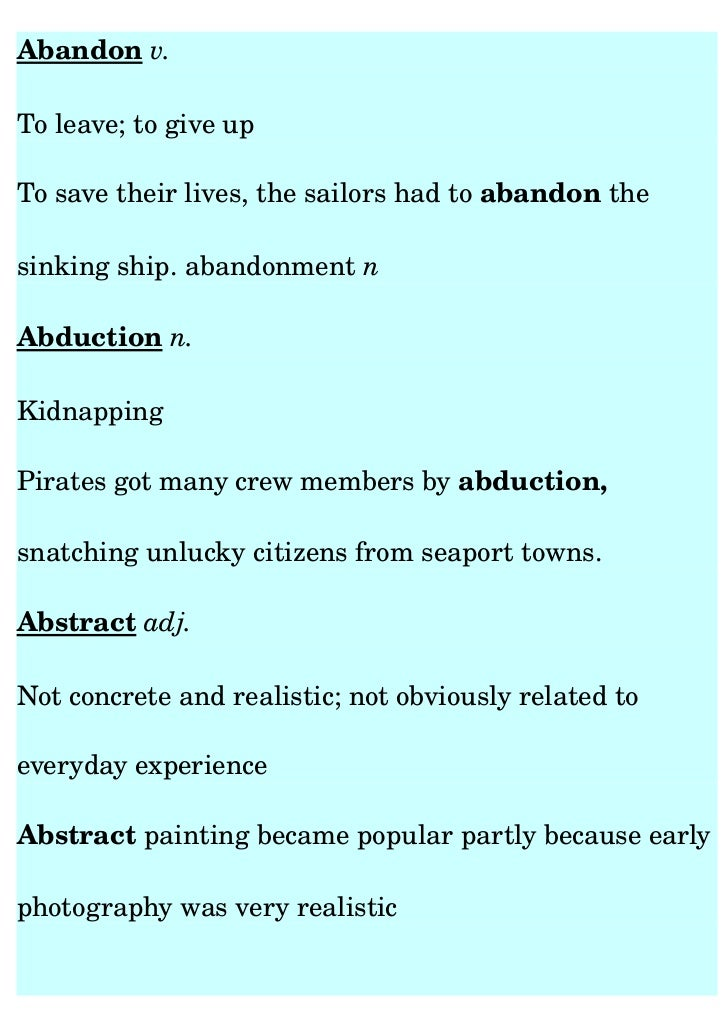 Abandon v. To leave; to give up To save their lives, the sailors had to abandon the sinking ship. abandonment nAbduction n...