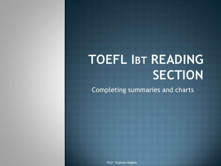 TOEFL IBT READING          SECTIONCompleting summaries and charts    Prof. Stephan Hughes