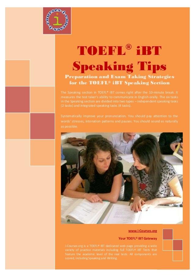 TOEFL® iBT Speaking Tips Preparation and Exam Taking Strategies for the TOEFL® iBT Speaking Section The Speaking section i...