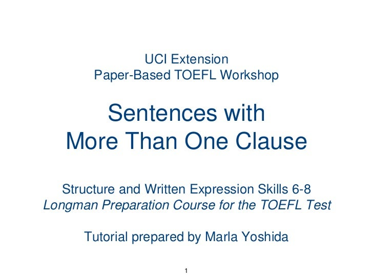 1<br />UCI ExtensionPaper-Based TOEFL WorkshopSentences with More Than One Clause<br />Structure and Written Expression Sk...