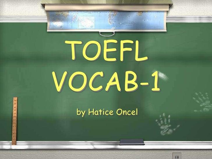 by HaticeOncel<br />TOEFL VOCAB-1<br />