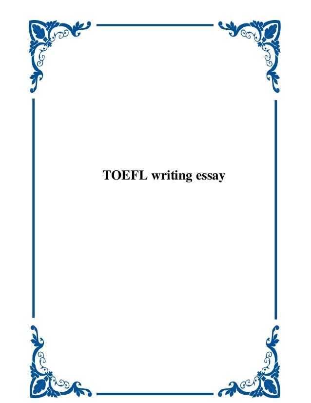 Toefl writing essay 7212 for Toefl writing template independent