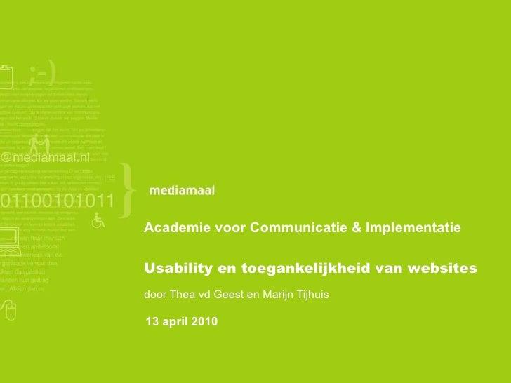 Academie voor Communicatie & Implementatie Usability en toegankelijkheid van websites door Thea vd Geest en Marijn Tijhuis...