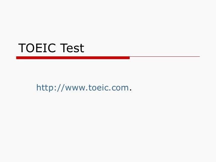 TOEIC Test http://www.toeic.com .