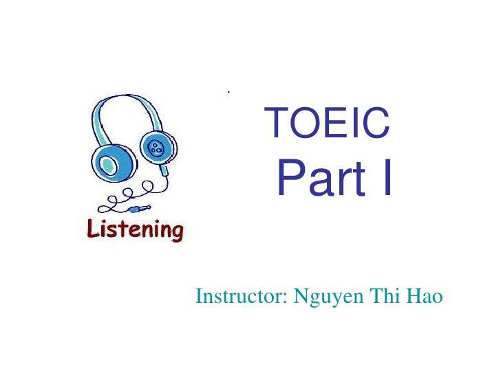 TOEIC        Part IInstructor: Nguyen Thi Hao