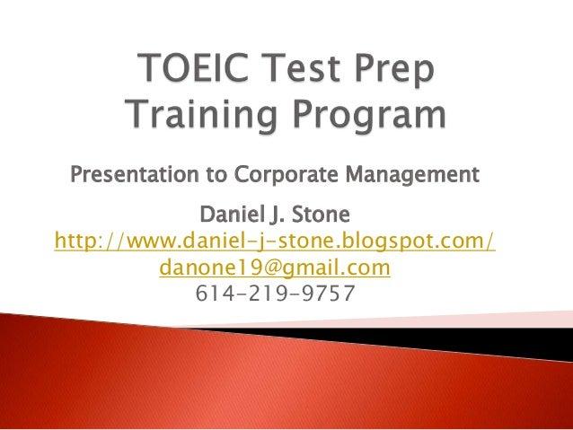Presentation to Corporate Management Daniel J. Stone http://www.daniel-j-stone.blogspot.com/ danone19@gmail.com 614-219-97...