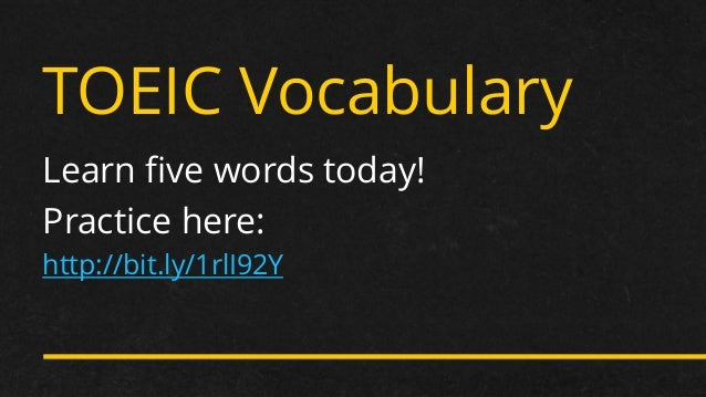 TOEIC Vocabulary Learn five words today! Practice here: http://bit.ly/1rlI92Y