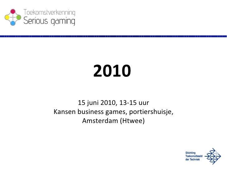 15 juni 2010, 13-15 uur Kansen business games, portiershuisje, Amsterdam (Htwee) 2010