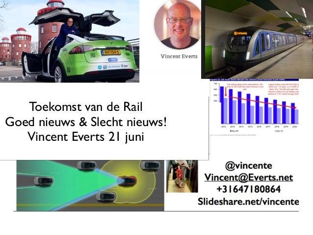 Toekomst van de Rail Goed nieuws & Slecht nieuws! Vincent Everts 21 juni