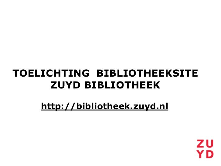 TOELICHTING BIBLIOTHEEKSITE      ZUYD BIBLIOTHEEK    http://bibliotheek.zuyd.nl
