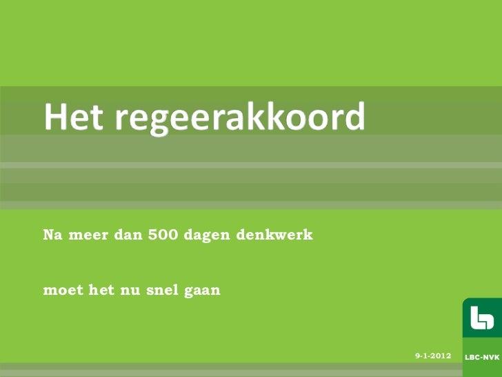 Het regeerakkoordNa meer dan 500 dagen denkwerkmoet het nu snel gaan                                 9-1-2012