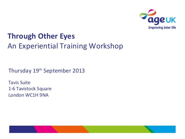 Through Other Eyes An Experiential Training Workshop Thursday 19th September 2013 Tavis Suite 1-6 Tavistock Square London ...