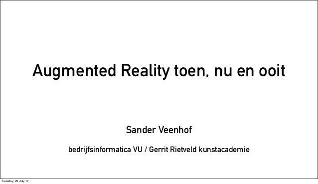 Augmented Reality toen, nu en ooit Sander Veenhof bedrijfsinformatica VU / Gerrit Rietveld kunstacademie Tuesday, 25 July ...