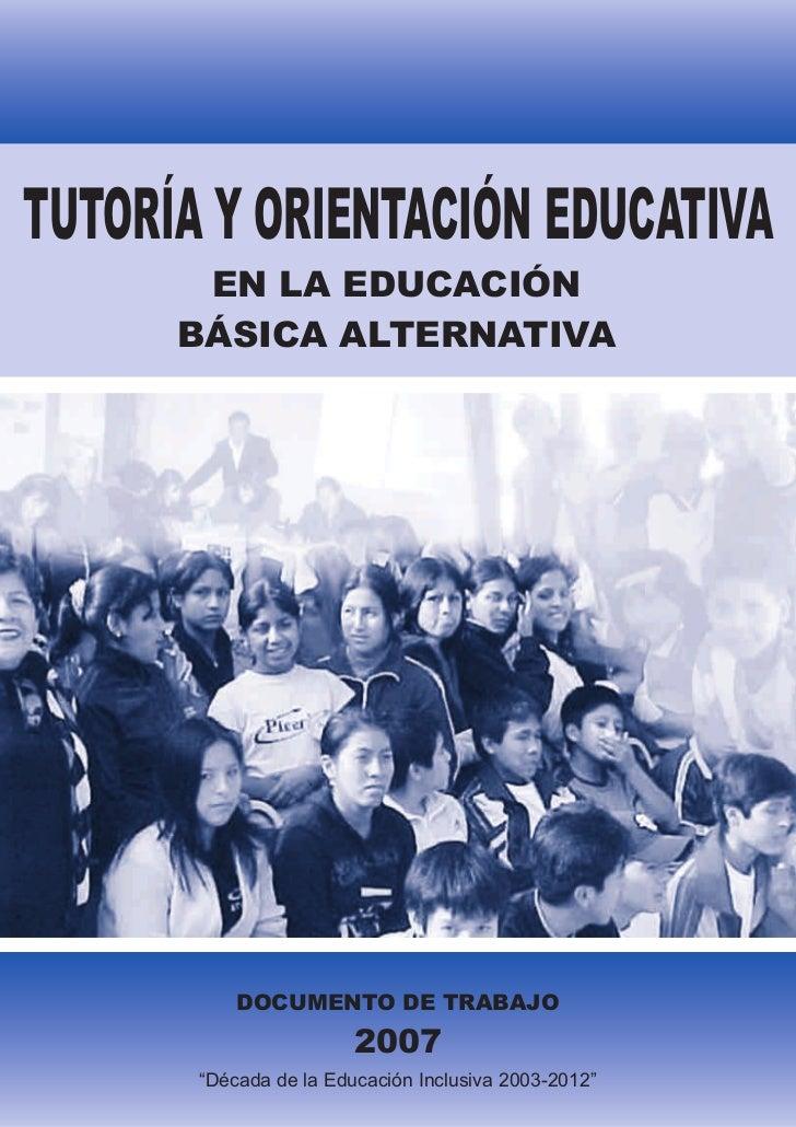TUTORÍA Y ORIENTACIÓN EDUCATIVA        EN LA EDUCACIÓN       BÁSICA ALTERNATIVA                DOCUMENTO DE TRABAJO       ...
