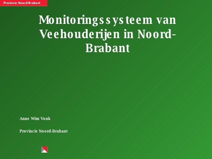 Monitoringssysteem van Veehouderijen in Noord-Brabant <ul><li>Anne Wim Vonk </li></ul><ul><li>Provincie Noord-Brabant </li...