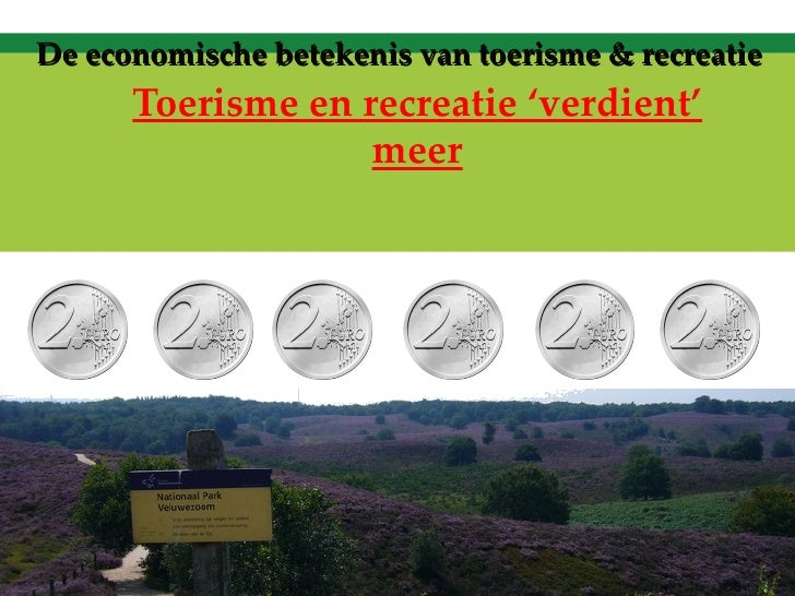 De economische betekenis van toerisme & recreatie         Toerisme en recreatie 'verdient'                     meer       ...