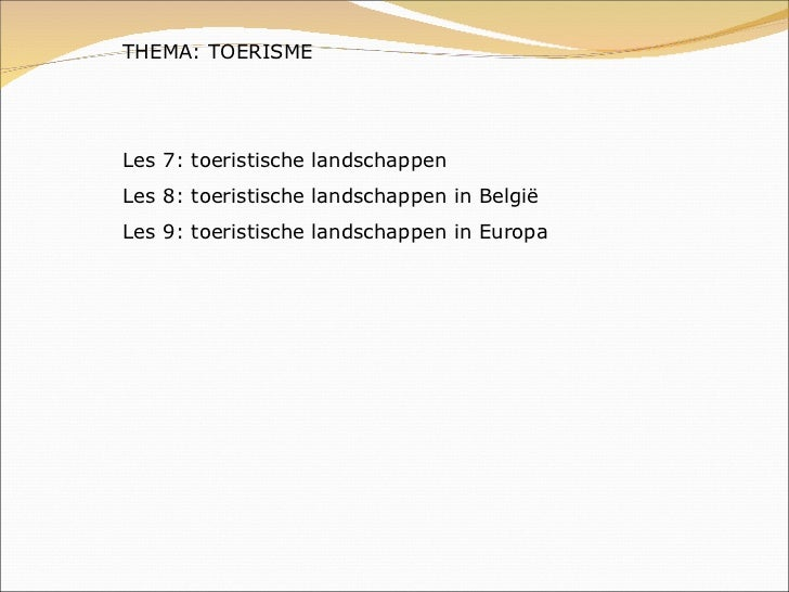 THEMA: TOERISME Les 7: toeristische landschappen Les 8: toeristische landschappen in België Les 9: toeristische landschapp...