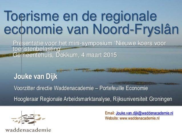 Toerisme en de regionale economie van Noord-Fryslân Presentatie voor het mini-symposium 'Nieuwe koers voor toeristenbelast...