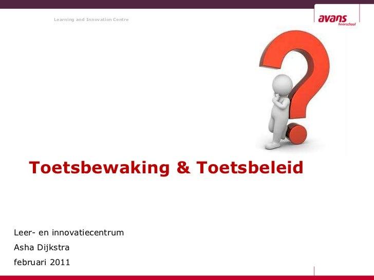 Toetsbewaking & Toetsbeleid<br />Leer- en innovatiecentrum<br />AshaDijkstra<br />februari 2011<br />