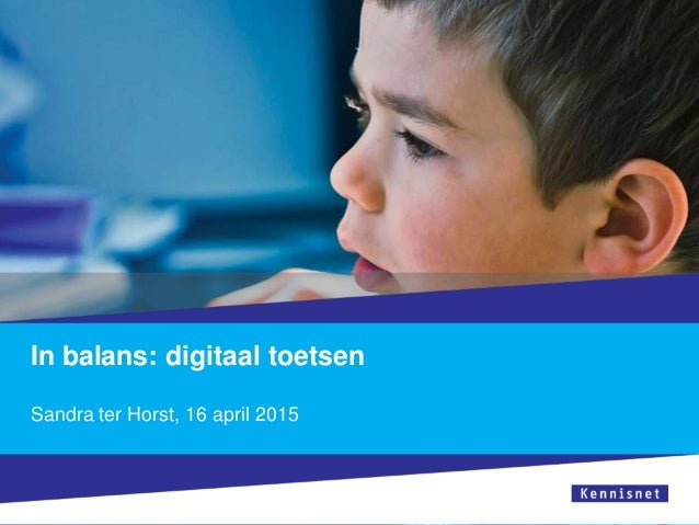 In balans: digitaal toetsen Sandra ter Horst, 16 april 2015