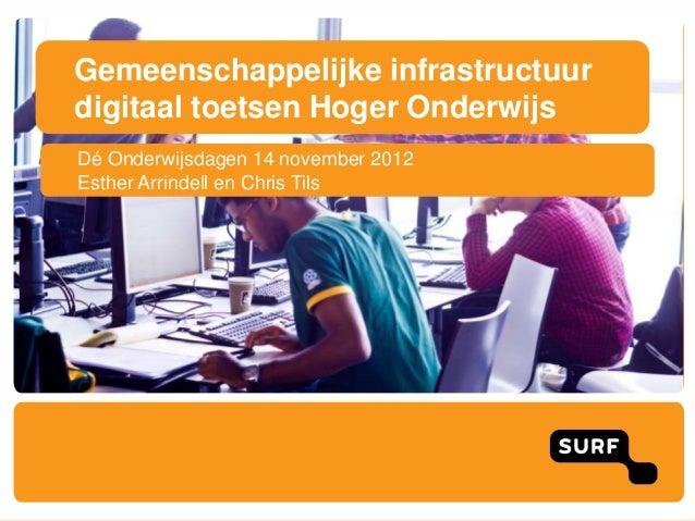 Gemeenschappelijke infrastructuurdigitaal toetsen Hoger OnderwijsDé Onderwijsdagen 14 november 2012Esther Arrindell en Chr...