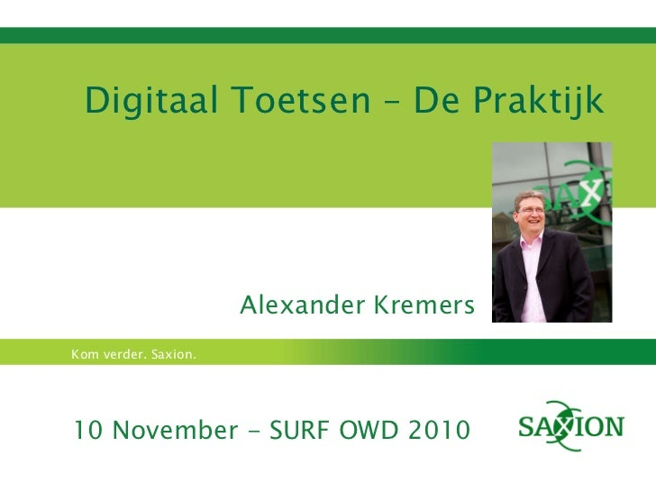Digitaal Toetsen – De Praktijk Alexander Kremers 10 November - SURF OWD 2010
