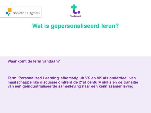 Wat is gepersonaliseerd leren?  Waar komt de term vandaan?  Term 'Personalized Learning' afkomstig uit VS en VK als onderd...