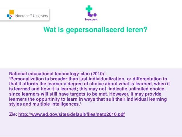 Wat is gepersonaliseerd leren?  National educational technology plan (2010):  'Personalization is broader than just indivi...