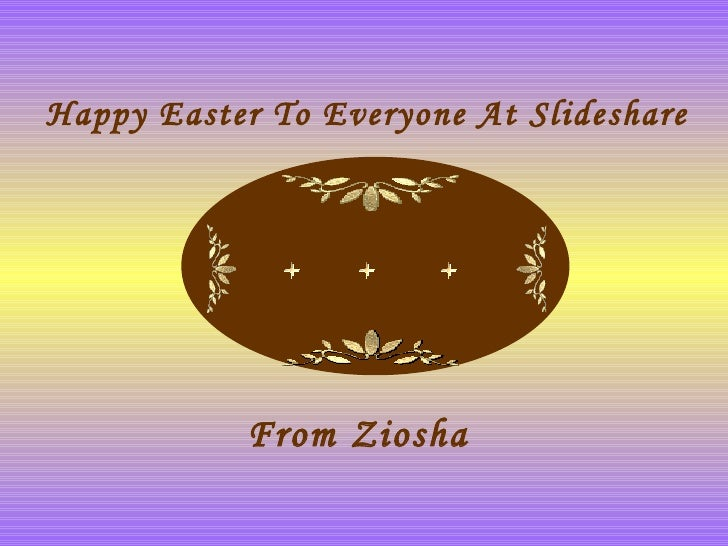 Happy Easter To Everyone At Slideshare From Ziosha