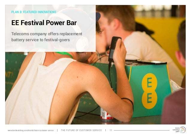 PLAN B: FEATURED INNOVATIONS  EE Festival Power Bar  Telecoms company offers replacement  battery service to festival-goer...