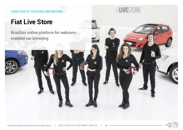 VIDEO VALETS: FEATURED INNOVATIONS  Fiat Live Store  Brazilian online platform for webcam-enabled  car browsing  www.trend...