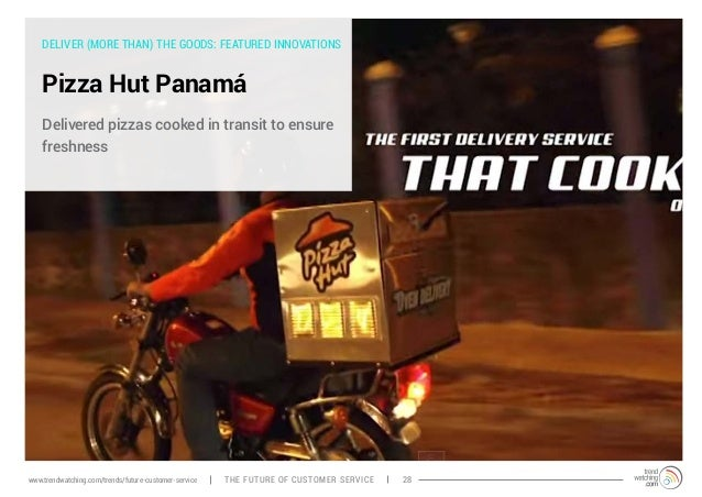 DELIVER (MORE THAN) THE GOODS: FEATURED INNOVATIONS  Pizza Hut Panamá  Delivered pizzas cooked in transit to ensure  fresh...