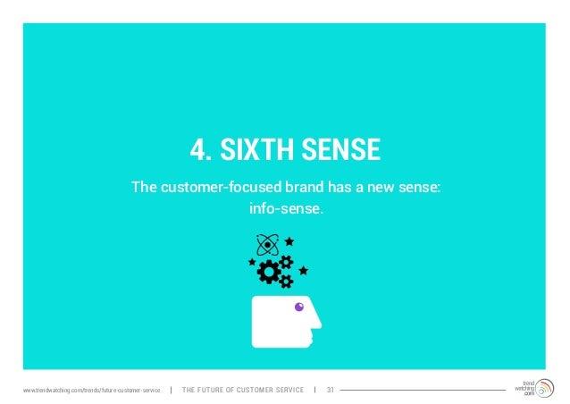 4. SIXTH SENSE  The customer-focused brand has a new sense:  info-sense.  www.trendwatching.com/trends/future-customer-ser...
