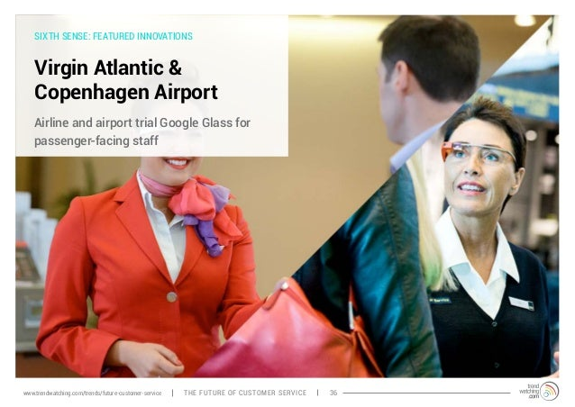 SIXTH SENSE: FEATURED INNOVATIONS  Virgin Atlantic &  Copenhagen Airport  Airline and airport trial Google Glass for  pass...