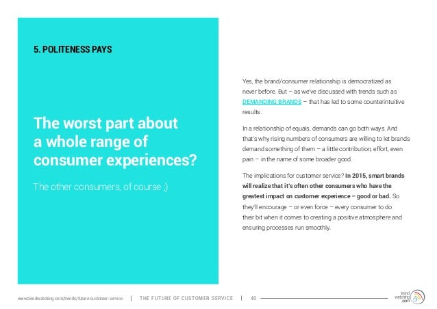 5. POLITENESS PAYS  The worst part about  a whole range of  consumer experiences?  Yes, the brand/consumer relationship is...