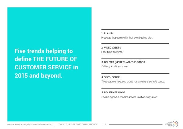 Five trends helping to  define THE FUTURE OF  CUSTOMER SERVICE in  2015 and beyond.  1. PLAN B  Products that come with th...