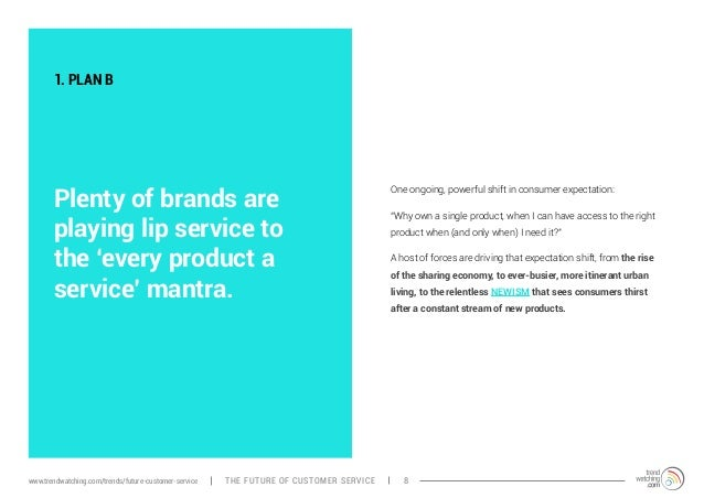 1. PLAN B  Plenty of brands are  playing lip service to  the 'every product a  service' mantra.  One ongoing, powerful shi...