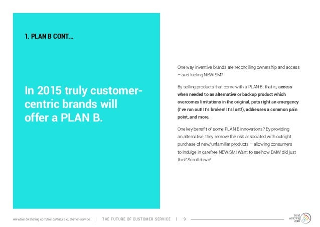 1. PLAN B CONT...  In 2015 truly customer-centric  brands will  offer a PLAN B.  One way inventive brands are reconciling ...
