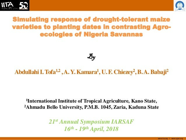 www.iita.org I www.cgiar.org Simulating response of drought-tolerant maize varieties to planting dates in contrasting Agro...