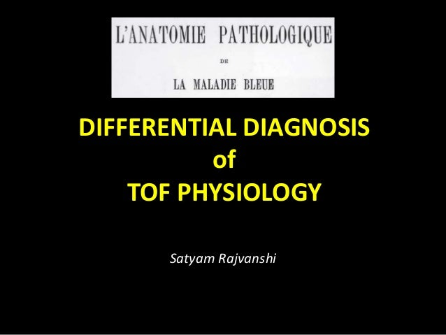DIFFERENTIAL DIAGNOSIS of TOF PHYSIOLOGY Satyam Rajvanshi