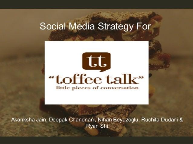Social Media Strategy For  Akanksha Jain, Deepak Chandnani, Nihan Beyazoglu, Ruchita Dudani & Ryan Shi