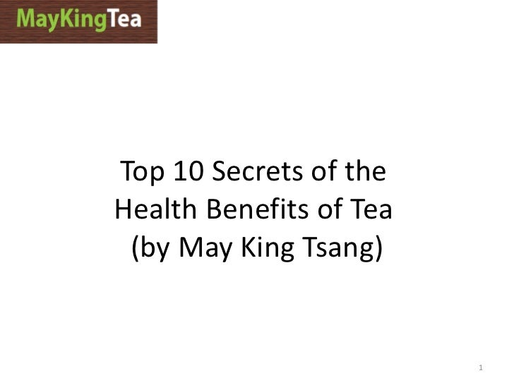 Top 10 Secrets of the  Health Benefits of Tea  (by May King Tsang)