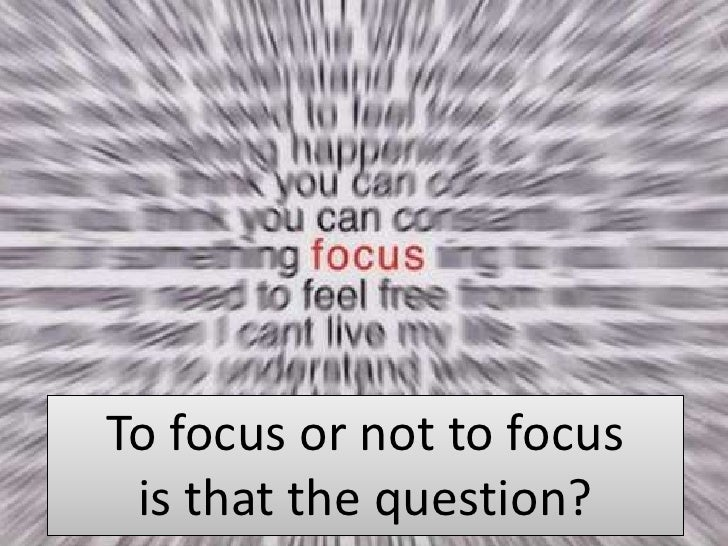 To focus or not to focusis that the question?<br />