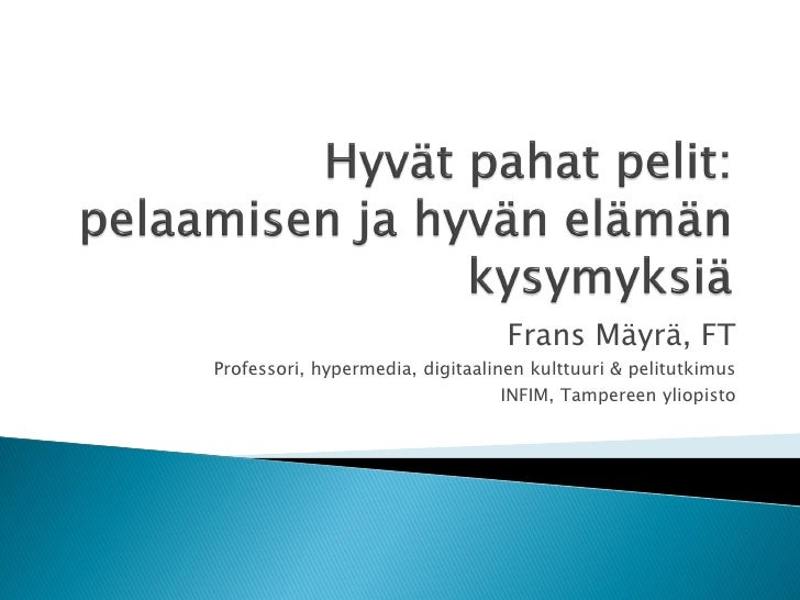Frans Mäyrä, FT Professori, hypermedia, digitaalinen kulttuuri & pelitutkimus                                   INFIM, Tam...