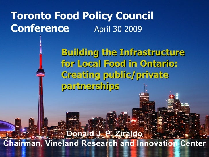 Toronto Food Policy Council  Conference April 30 2009   Building the Infrastructure for Local Food in Ontario: Creating pu...