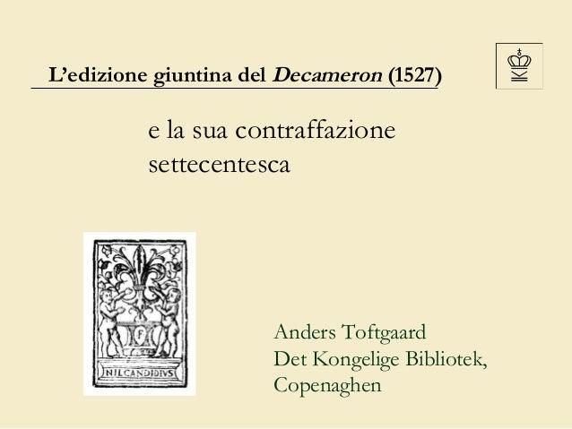 L'edizione giuntina del Decameron (1527)  e la sua contraffazione settecentesca  Anders Toftgaard Det Kongelige Bibliotek,...