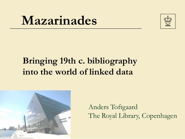 Mazarinades Bringing 19th c. bibliography into the world of linked data Anders Toftgaard The Royal Library, Copenhagen